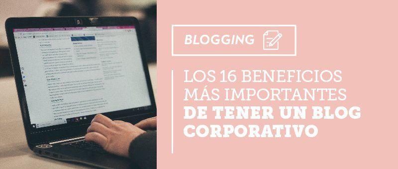16 beneficios de tener un blog corporativo para tu marca