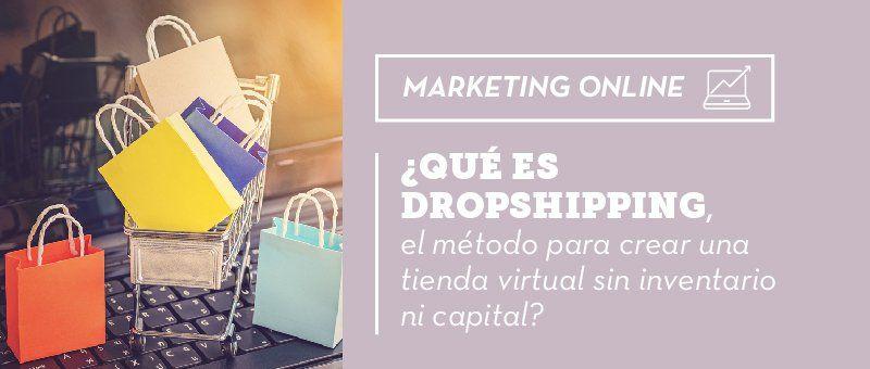 ¿Qué es Dropshipping, el método para crear una tienda virtual sin inventario ni capital?