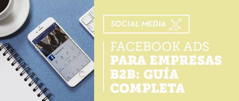 Facebook Ads para empresas B2B: guía completa