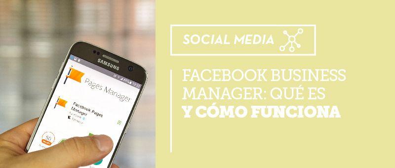 Qué es el Facebook Business Manager y cómo funciona