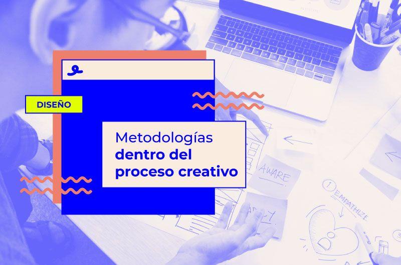 Metodologías dentro del proceso creativo