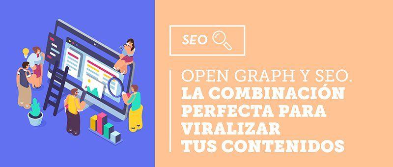 Open Graph y SEO. La combinación perfecta para viralizar tus contenidos
