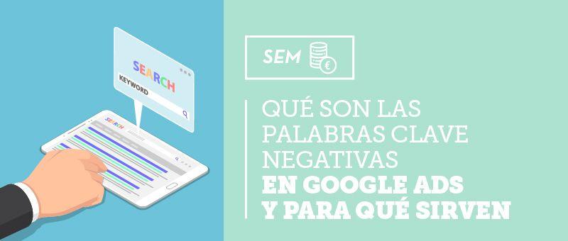 Qué son las palabras clave negativas en Google Ads y para qué sirven