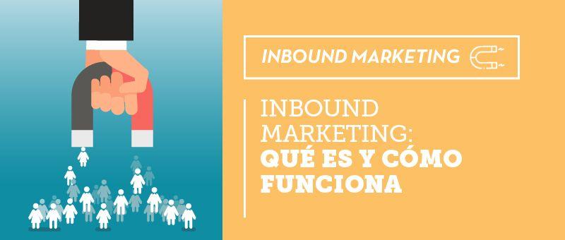 Inbound Marketing: qué es y cómo funciona