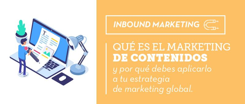 Qué es el marketing de contenidos y por qué debes aplicarlo a tu estrategia de marketing global
