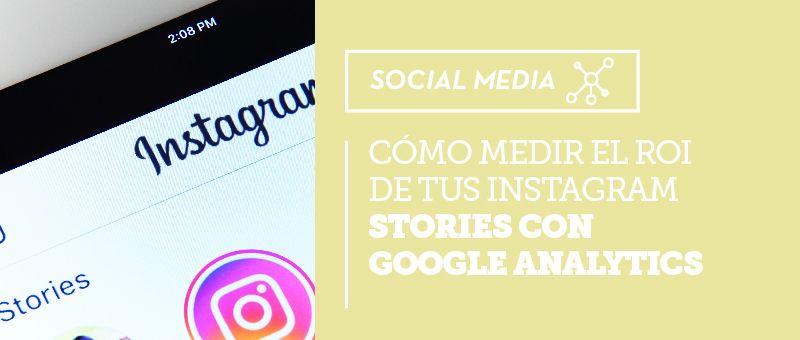 Cómo medir el ROI de tus Instagram Stories con Google Analytics