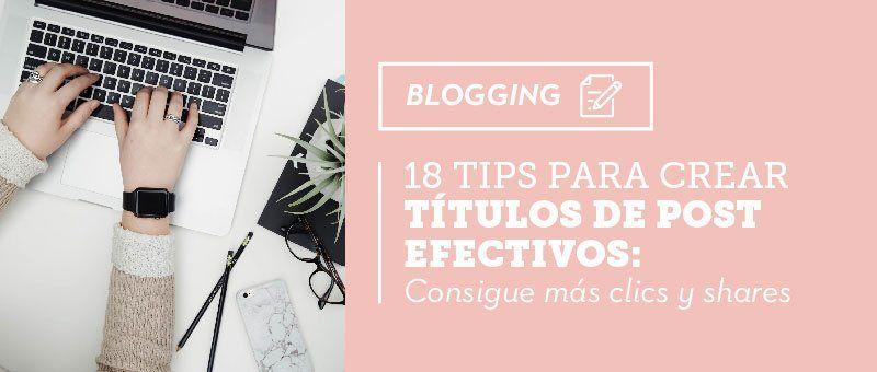 18 tips para crear títulos efectivos: consigue más clics y shares en los posts de tu blog