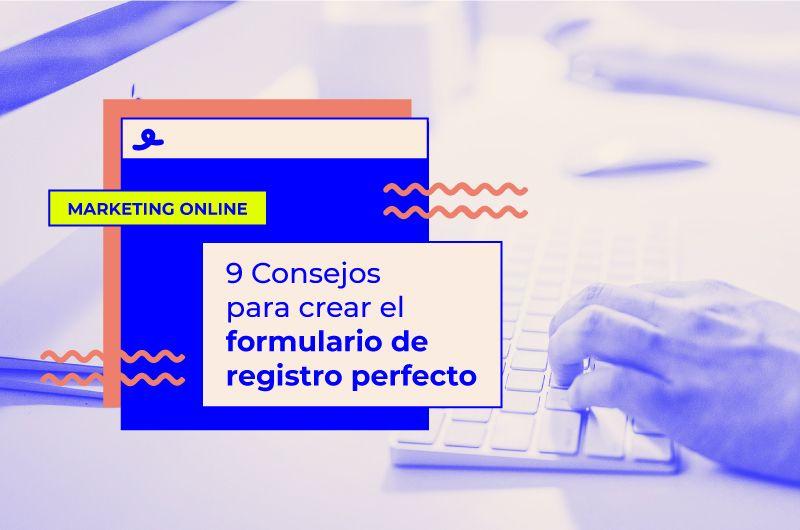 9 Consejos para crear el formulario de registro perfecto