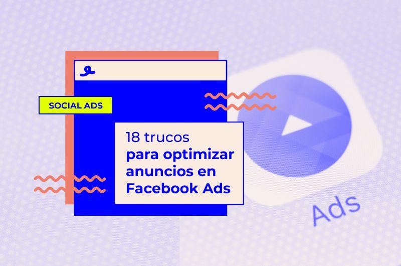 Mejora tus campañas en Facebook Ads: 18 trucos para optimizar anuncios [+Bonus Regalo]