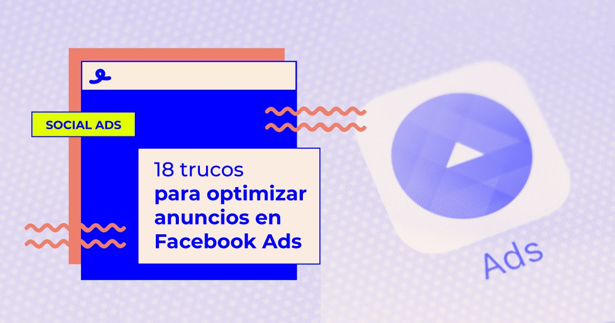 trucos para optimizar anuncios facebook ads