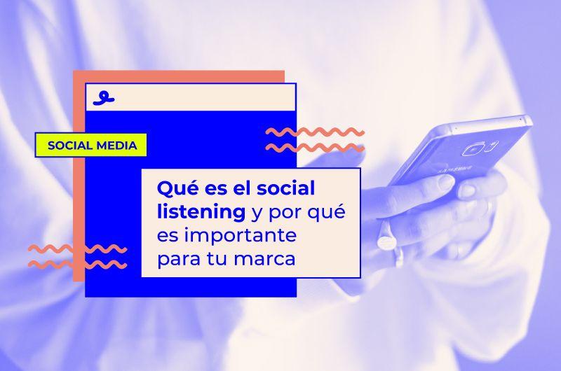 Qué es el social listening y por qué es importante para tu marca