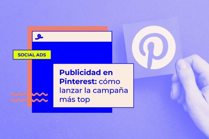 Cómo hacer una súper campaña de publicidad en Pinterest