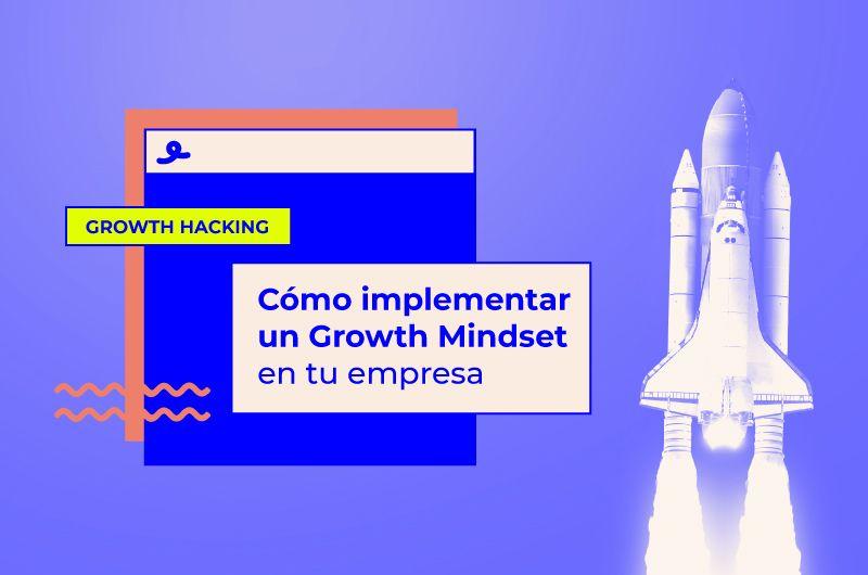 Cómo implementar un Growth Mindset en tu empresa