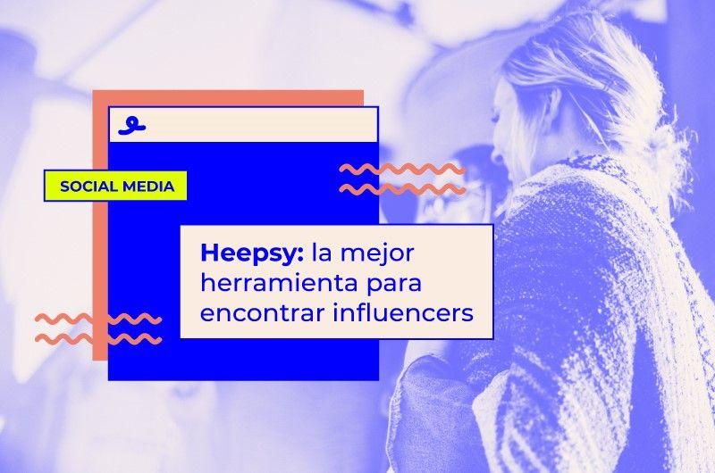 Heepsy: la mejor herramienta para encontrar influencers