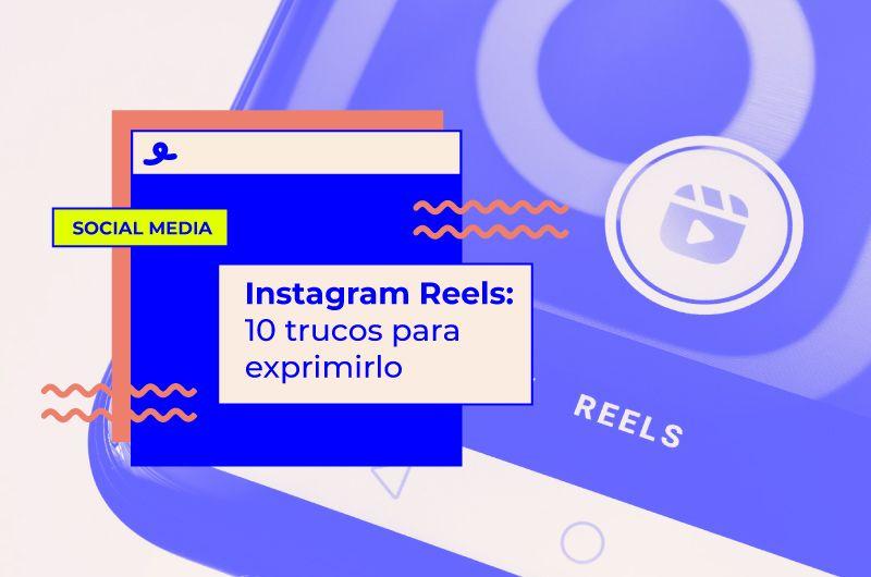 Cómo usar Instagram Reels: 10 súper trucos para sacarle jugo