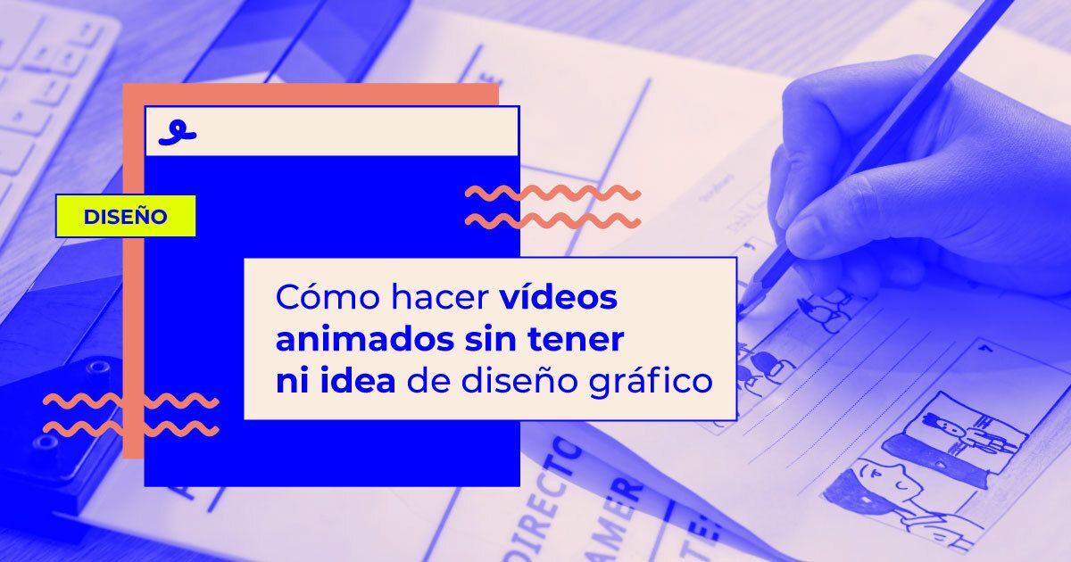 Pasos para crear vídeos animados sin ser diseñador