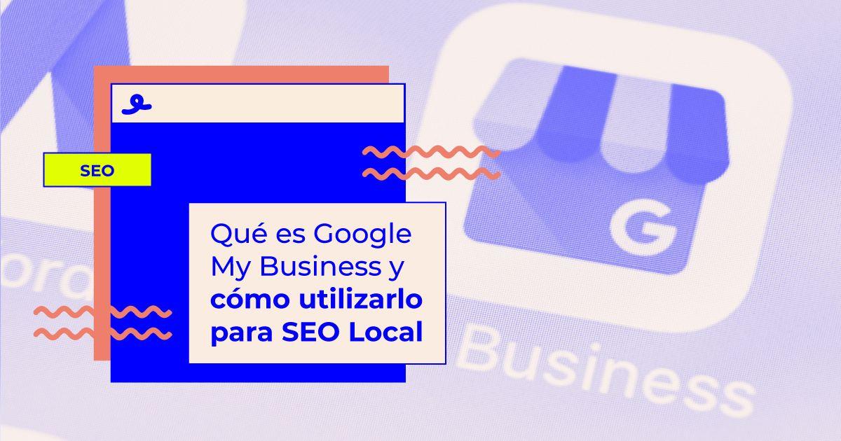 Qué es Google My Business y cómo utilizarlo para SEO Local