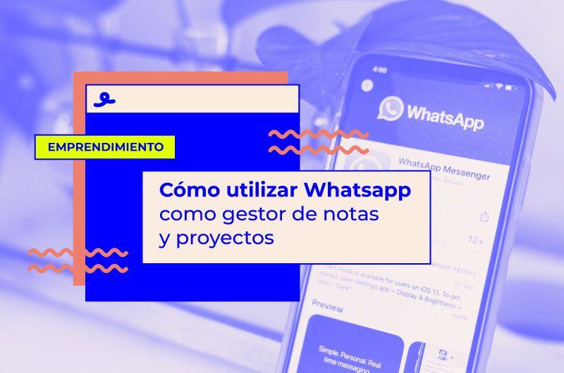 Cómo utilizar Whatsapp como gestor de notas y proyectos