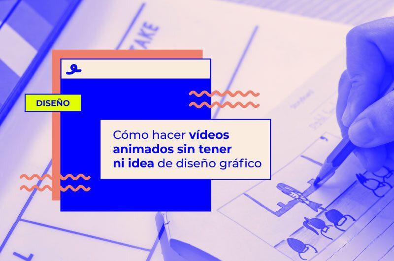 Cómo hacer vídeos animados sin tener ni idea de diseño gráfico