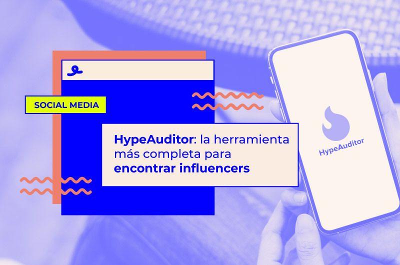 HypeAuditor: la herramienta más completa para encontrar a los influencers adecuados