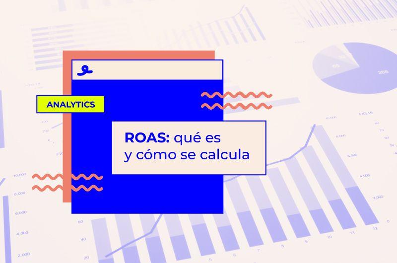 ROAS: qué es y cómo se calcula