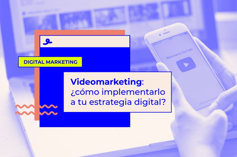 Videomarketing. ¿Qué es y cómo implementarlo a tu estrategia de marketing digital?