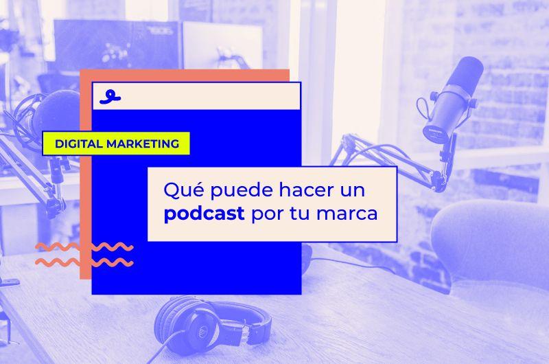 Qué puede hacer un podcast por tu marca