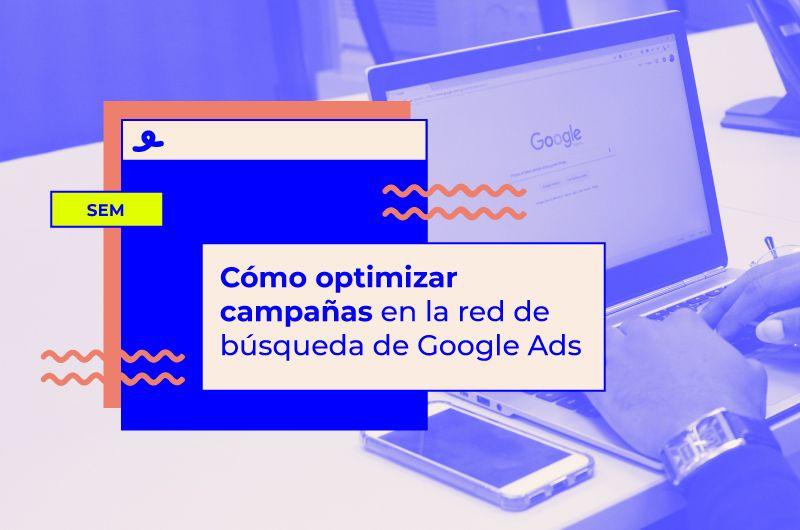 Cómo optimizar campañas en la red de búsqueda de Google Ads like a boss