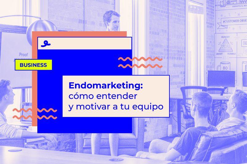 Endomarketing: cómo entender y motivar a tu equipo