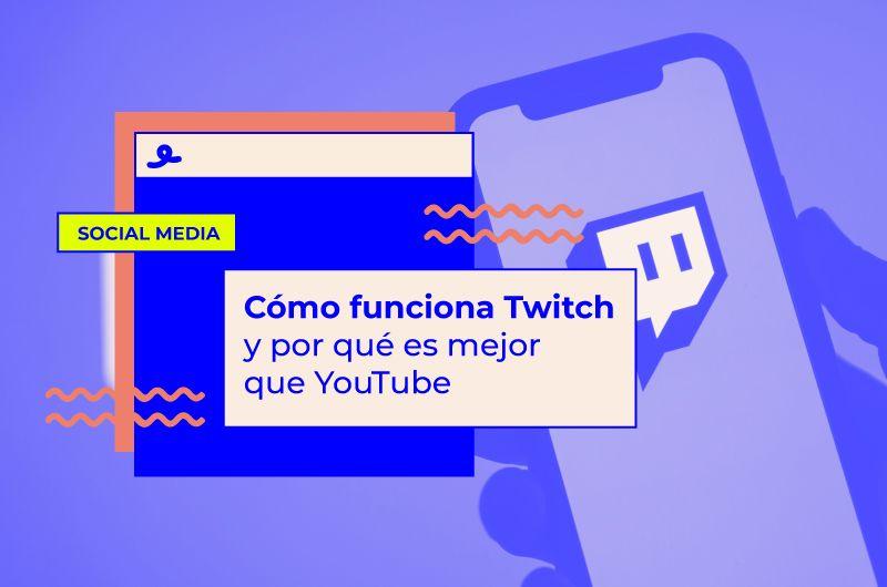 Cómo funciona Twitch y por qué Twitch es mejor que YouTube