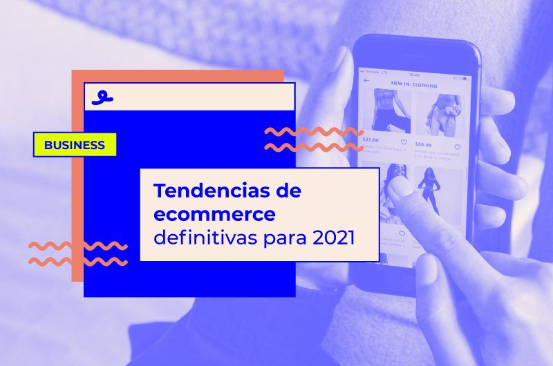 19 Tendencias de ecommerce definitivas para 2021