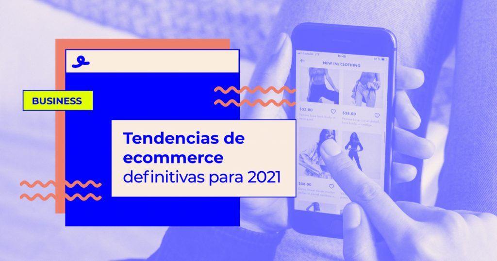 Tendencias de ecommerce definitivas para 2021