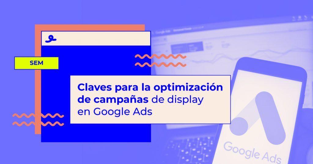 Claves para optimizar campañas de display en Google Ads
