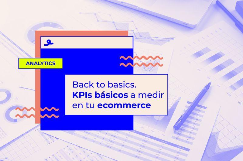 Back to basics: todos los KPIs para ecommerce que tienes que medir