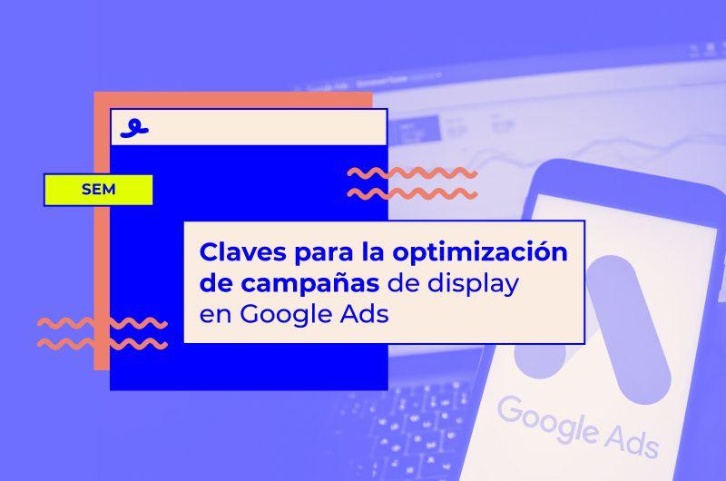 Claves para la optimización de campañas de display en Google Ads