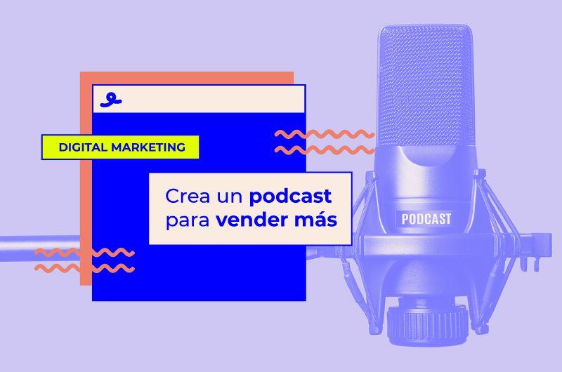 Crea un podcast para vender más