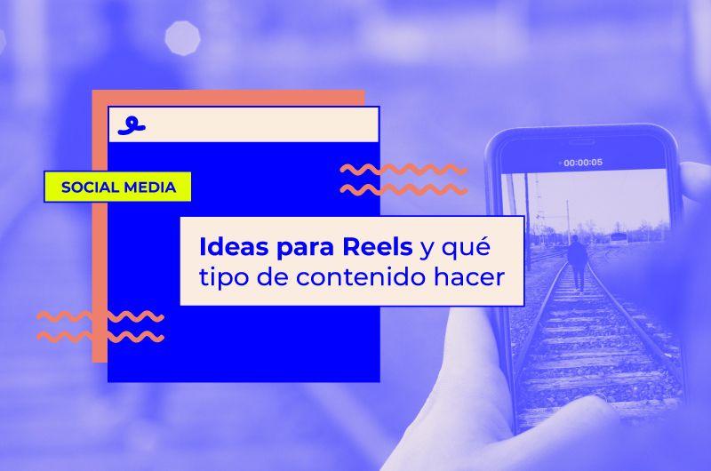Ideas para Reels de Instagram y qué tipo de contenido hacer