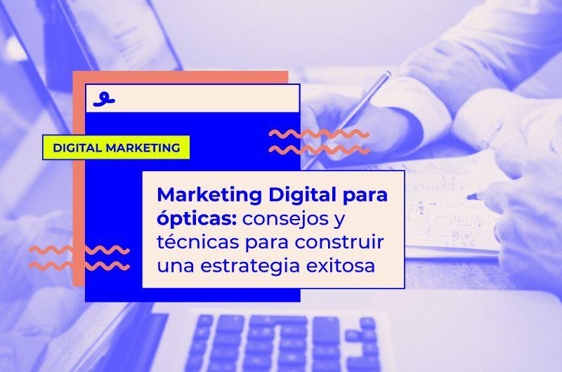 Marketing digital para ópticas: consejos y técnicas para una estrategia exitosa