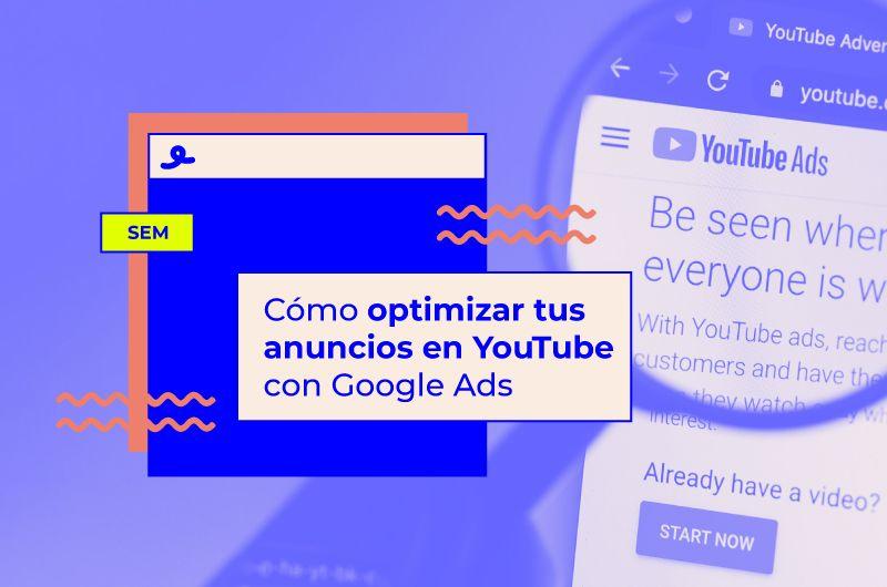 Cómo optimizar tus anuncios en YouTube con Google Ads