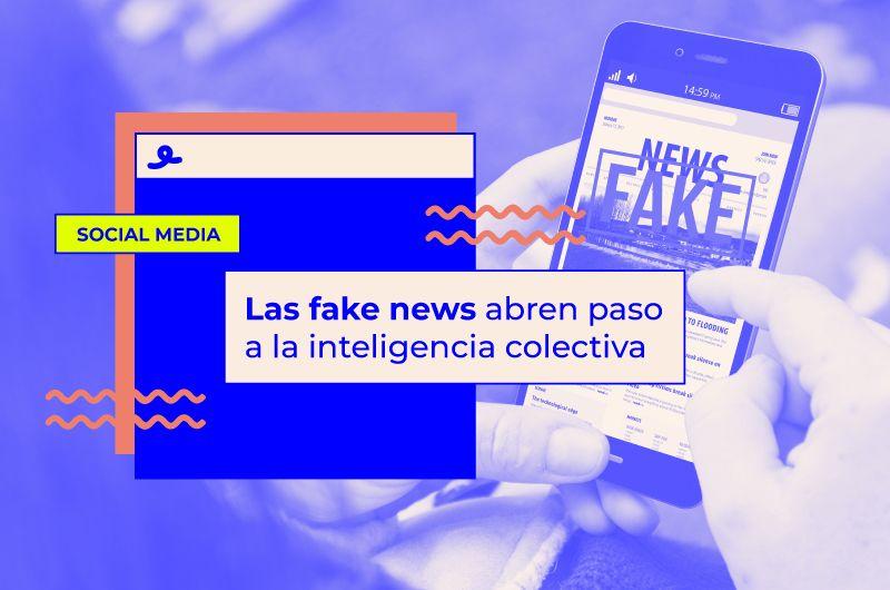 Redes Sociales: las Fake News abren paso a la inteligencia colectiva