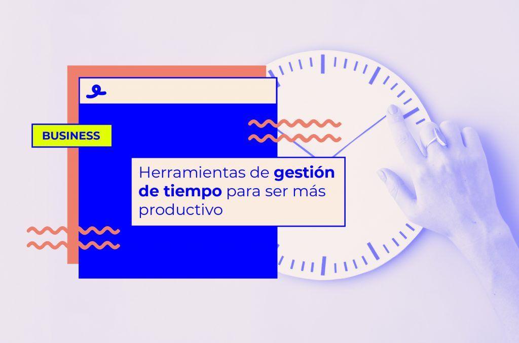 Herramientas de gestión de tiempo que te ayudarán a ser más productivo