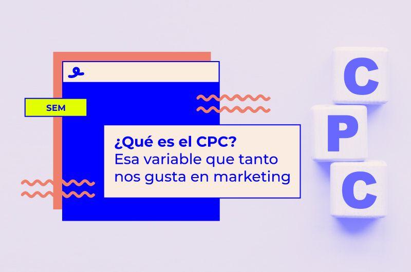 ¿Qué es el CPC? Esa variable que tanto nos gusta en marketing