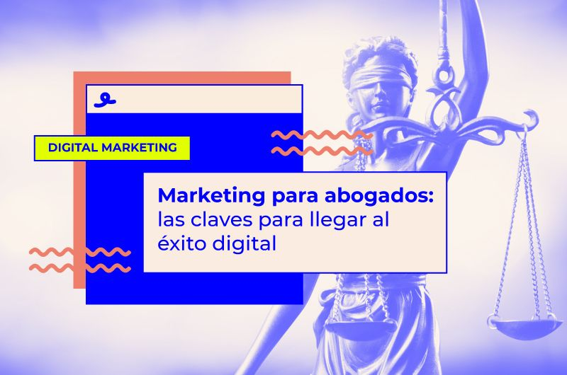 Marketing para abogados: las claves para llegar al éxito digital