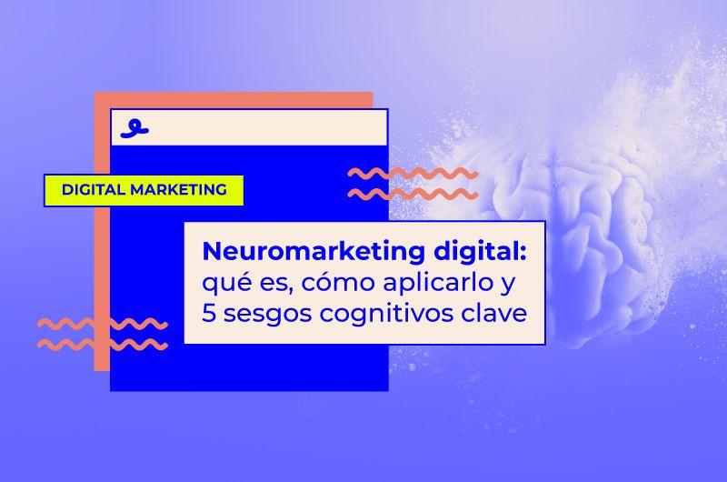Neuromarketing digital: qué es, cómo aplicarlo y 5 sesgos cognitivos clave