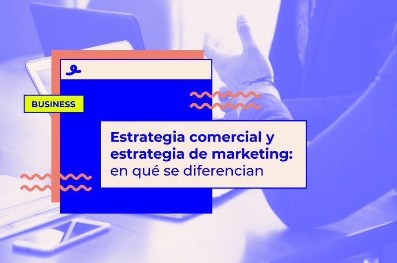 Diferencia entre estrategia comercial y estrategia de marketing