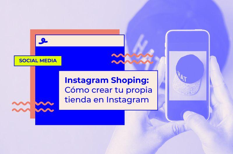 Instagram Shopping: Cómo crear tu propia tienda en Instagram