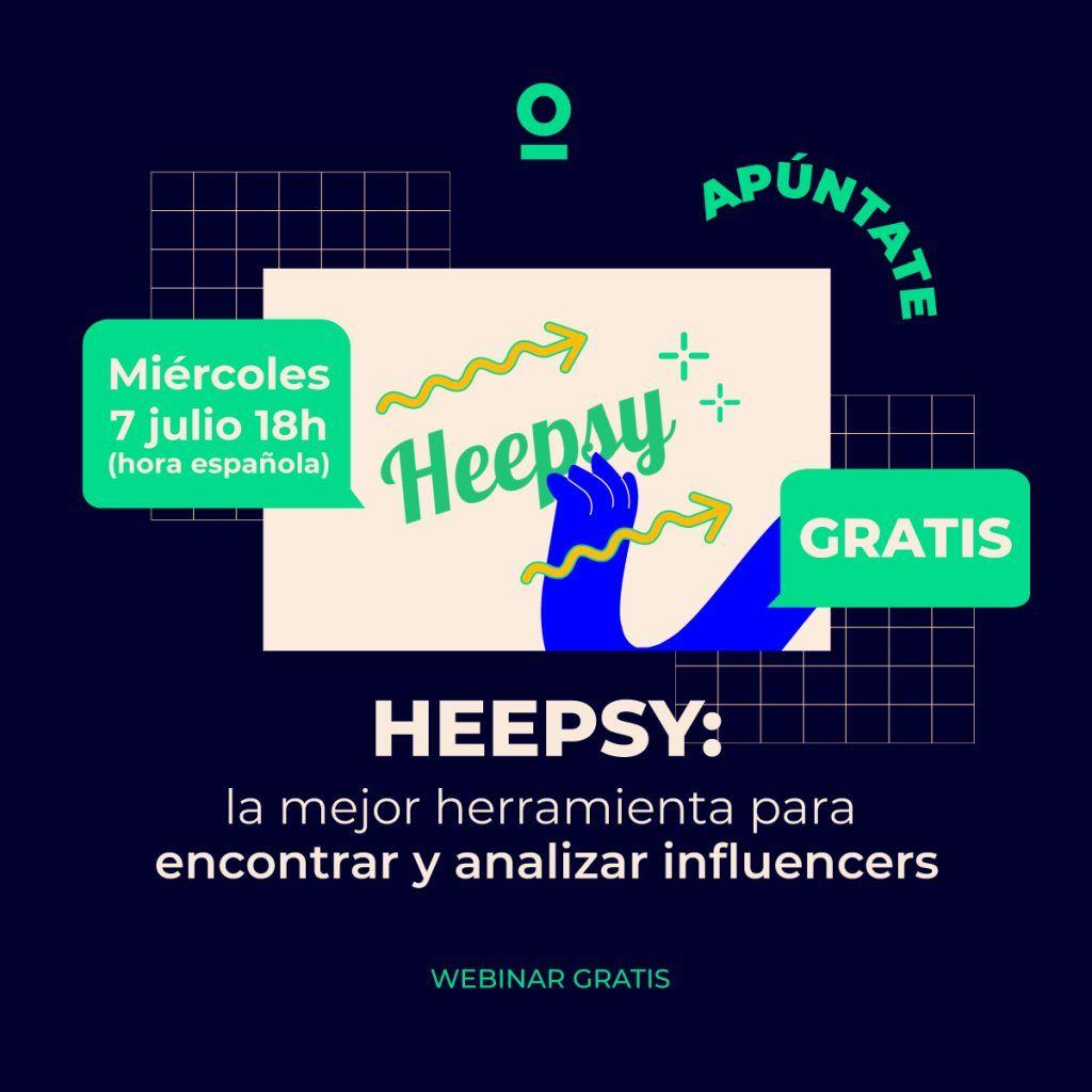 WEBINAR GRATIS – Heepsy: la mejor herramienta para encontrar y analizar influencers [miércoles 7 julio – 18h hora española]