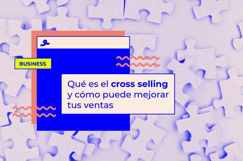 Qué es el cross selling y cómo puede mejorar tus ventas