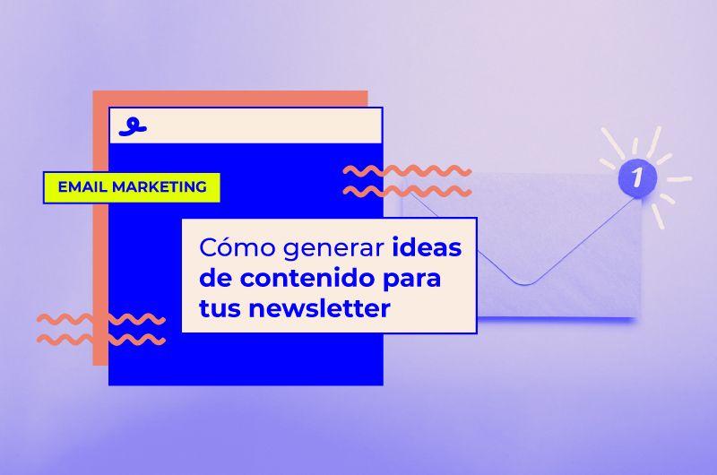Cómo generar ideas de contenido para tus newsletters y campañas de mailing [Ejemplos Reales]