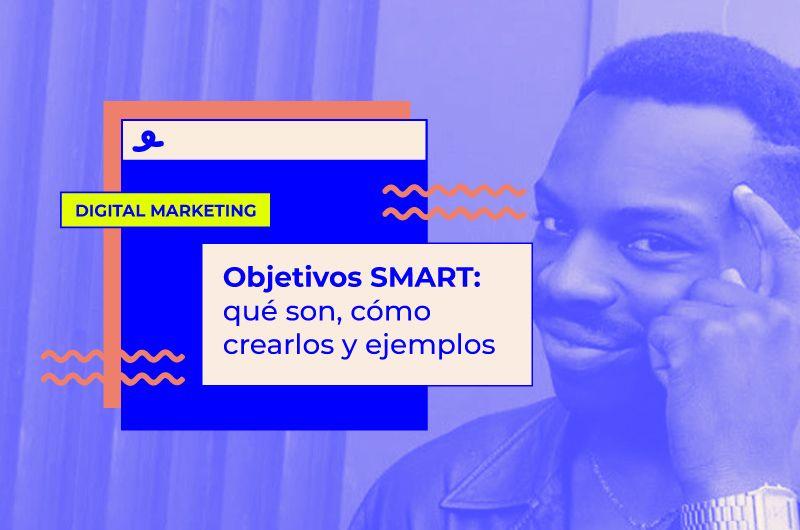 Qué son los objetivos SMART y ejemplos de cómo aplicarlos a tu empresa